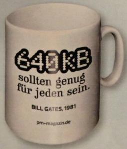 640 KB should be enough for everyone. Bill Gates, 1981